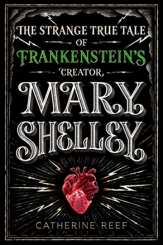 Mary Shelley The Strange True Tale of Frankenstein's Creator